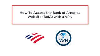How To Access the Bank of America Website (BofA) with a VPN