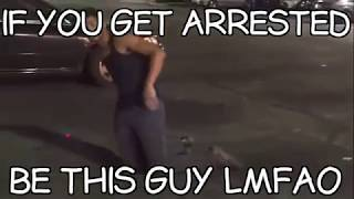 Best arrest ever very funny  (if u get arrested be this guy)