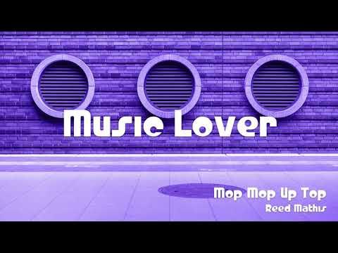 🎵 Mop Mop Up Top - Reed Mathis 🎧 No Copyright Music