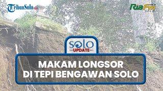 SOLO UPDATE: Penampakan Makam Longsor di Tepi Anak Bengawan Solo