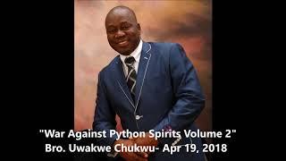 War Against Python Spirits Volume 2 By Bro. Uwakwe Chukwu- April 19, 2018