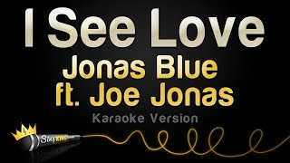 Jonas Blue Ft . Joe Jonas - I See Love  Version