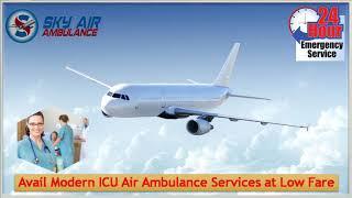 Book Sky Air Ambulance from Bokaro or Cooch-Behar to Delhi at Low Budget