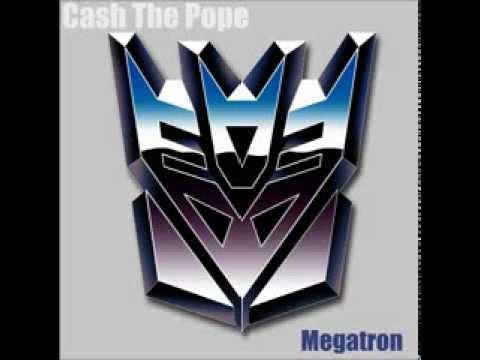 Cash The Pope - Megatron