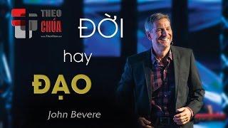 🎤 ĐỜI HAY ĐẠO   Phần 4: Lẽ Thật Hay Né Tránh (John Bevere)