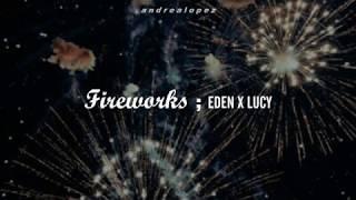 Eden X Lucy   Fireworks [ SUB ESPAÑOL ]