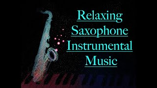 Relaxing Saxophone Music~Instrumental Music~Stress Relief Peaceful Music~Meditation Music~Spa Music