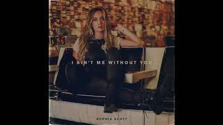 Sophia Scott I Ain't Me Without You