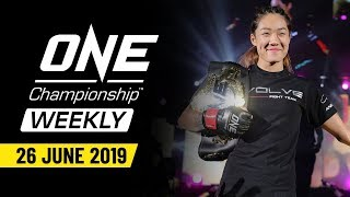 ONE Championship Weekly | 26 June 2019