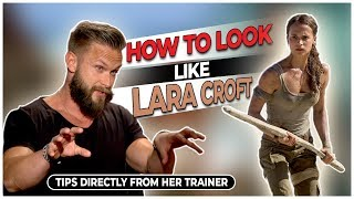 How To Look Like Lara Croft In Tomb Raider - Tips Directly From Her Trainer