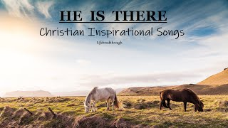 """""""HE IS THERE"""" Beautiful Christian Inspirational Songs by Lifebreakthrough - 44 Country Gospel"""