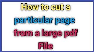 How to cut a particular page from a large pdf file