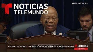 EN VIVO: Audiencia en la Cámara de Representantes sobre la separación de familias inmigrantes