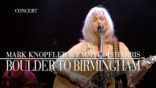 Mark Knopfler & Emmylou Harris - Boulder To Birmingham (Real Live Roadrunning | Official Live Video)
