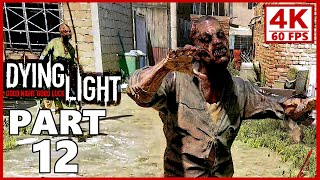 Dying Light Gameplay Walkthrough Part 12 PC 4K 60FPS