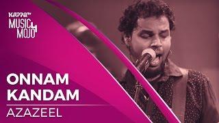 Onnam kandam - Azazeel - Music Mojo Season 4 - KappaTV