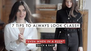 7 Quick Tips To Always *Look Classy* (Even In A Rush)