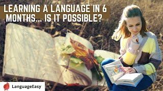 HOW TO LEARN A LANGUAGE IN 6 MONTHS?   You'll be able to do this if...