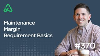 Maintenance Margin Requirement Basics [Episode 370]