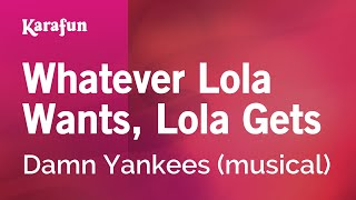 Karaoke Whatever Lola Wants, Lola Gets - Damn Yankees (musical) *