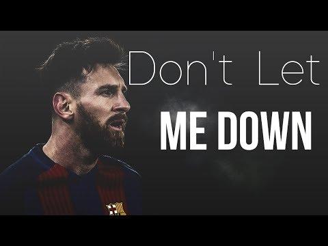 Lionel Messi ● Don't Let Me Down | Goals & Skills 2018 HD
