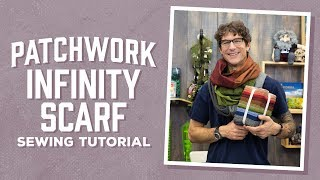 Make A Patchwork Infinity Scarf With Rob!