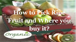 How to Pick Ripe Fruit and Where you buy it?