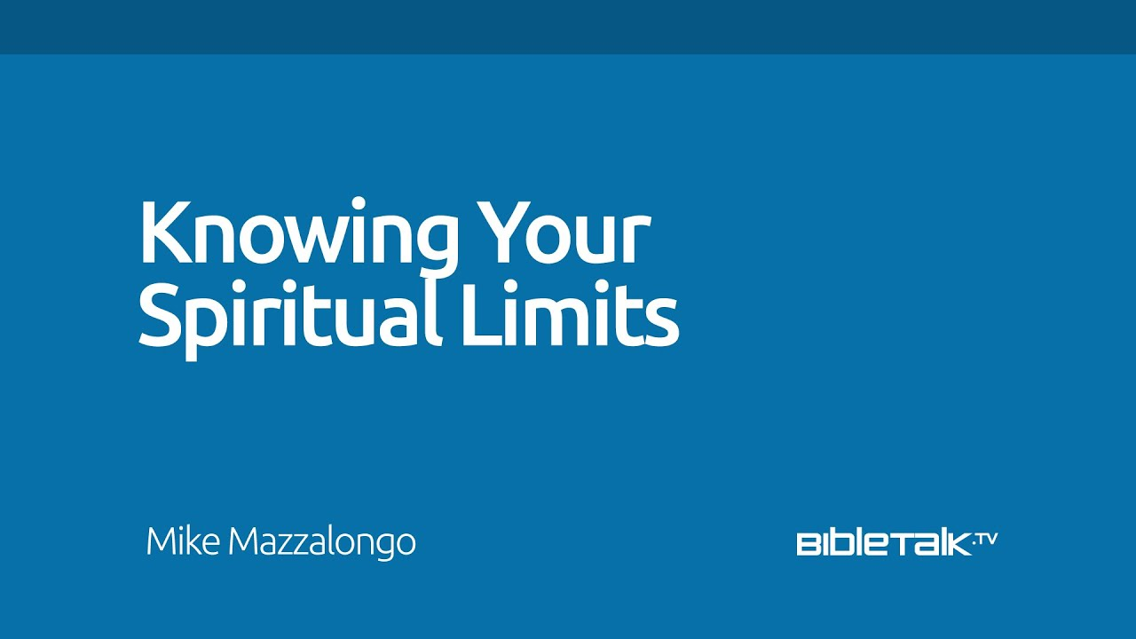 Knowing Your Spiritual Limits