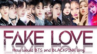 How Would BTS & Blackpink Sing 'Fake Love' Lyrics (Fanmade, Used (G)I DLE Cover For Blackpink Parts)