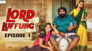 Lord Luffung || Episode - 1 || Babloo Mayaa || Kanchan Bamne || Ishwarya || Dolly || Infinitum Media
