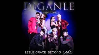 Leslie Grace Ft Becky G & Cnco - Diganle   -edit   Dj Salva Garcia & Dj Alex Melero 2018 Edit
