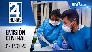 Noticias Ecuador: Noticiero 24 Horas, 31/07/2020 (Emisión Central)