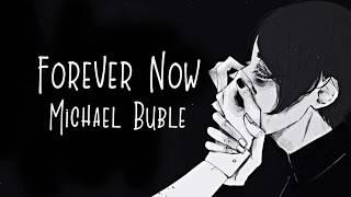 「Nightcore」→ Forever Now ♪ (Michael Buble) LYRICS ✔︎