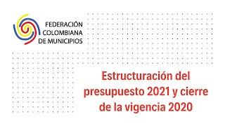 Estructuración del presupuesto 2021 y cierre vigencia 2020