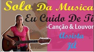 Solo da Musica Eu Cuido de Ti #Canção&Louvor