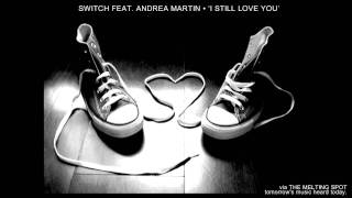 Switch Feat. Andrea Martin • 'I Still Love You'