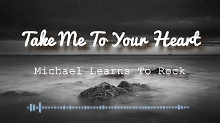 Michael Learns To Rock - Take Me To Your Heart (Lyrics Video)