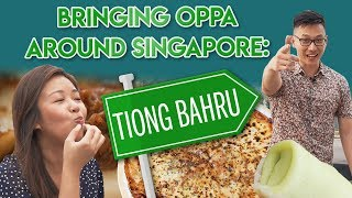 Bringing Oppa Around Singapore: Best Tiong Bahru Food Guide | S1 EP 4
