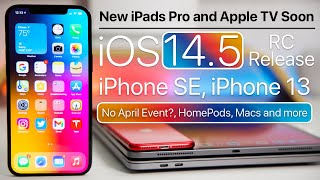 New iPads soon, iOS 14.5 RC, iPhone 13, iPhone SE, April Apple Event and more