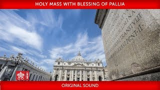 Pope Francis – Holy Mass with Blessing of Pallia 2019-06-29