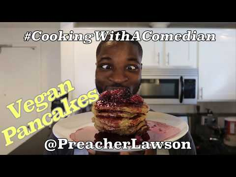 How To Make Vegan Pancakes - Cooking With A Comedian by Preacher Lawson