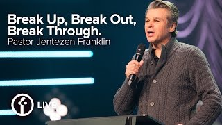 Break Up, Break Out, Break Through. | Pastor Jentezen Franklin