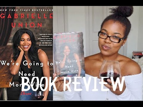 Gabrielle Union We're Going To Need More Wine Book Review