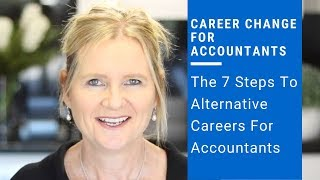 Career Change For Accountants | The 7 Steps To Alternative Careers For Accountants?