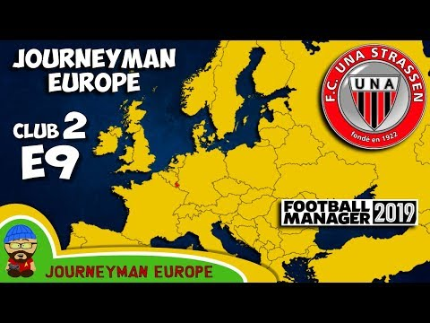 FM19 Journeyman - C2 EP9 - FC Una Strassen Luxembourg - A Football Manager 2019 Story