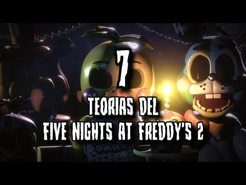 7 TEORIAS DEL FIVE NIGHTS AT FREDDY'S 2