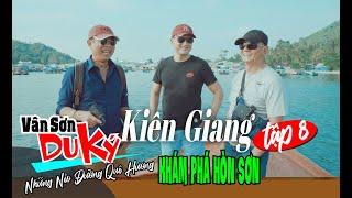 TẬP 8 - VÂN SƠN Du Ký Kiên Giang | Cùng Vân Sơn & Bảo Liêm Khám Phá Hòn Sơn