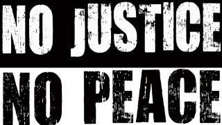 No Justice...No Peace