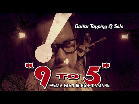 9 to 5 - Pema Man Singh Tamang (Official) || Guitar Tap & Solo