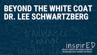 INspired | Beyond the White Coat with Dr. Lee Schwartzberg